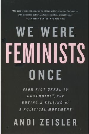 We Were Feminists Once